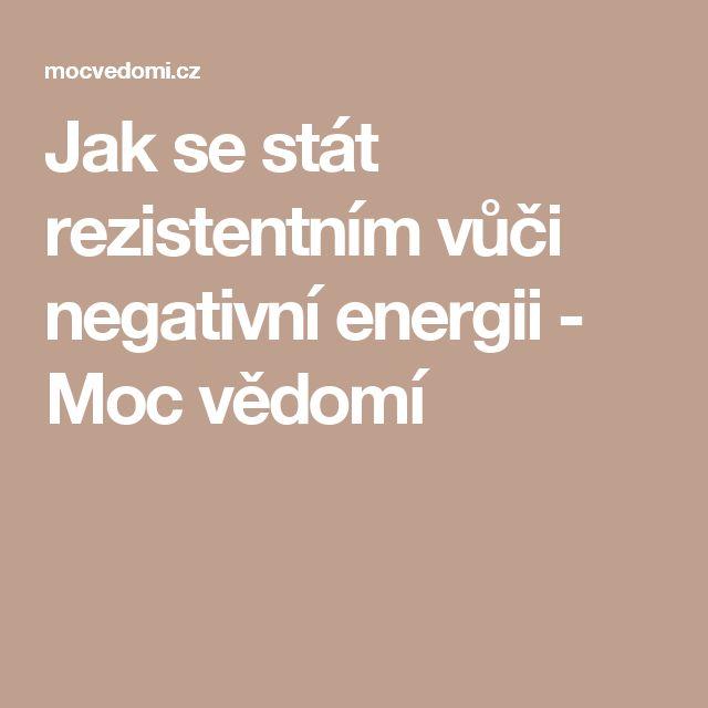 Jak se stát rezistentním vůči negativní energii - Moc vědomí