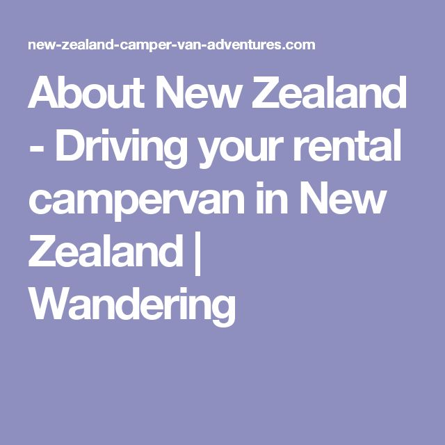 About New Zealand - Driving your rental campervan in New Zealand | Wandering