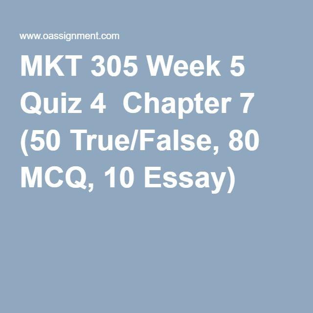 MKT 305 Week 5 Quiz 4  Chapter 7 (50 True/False, 80 MCQ, 10 Essay)