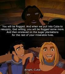 The Road to El Dorado - Alright, Cuba!   This is me, because I can find something positive in any situation.