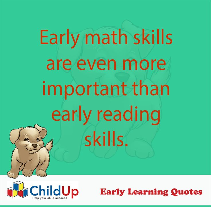 Early Learning Quote 505: Early math skills are even more important than early reading skills.