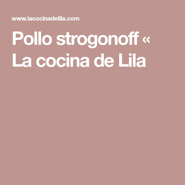 Pollo strogonoff « La cocina de Lila