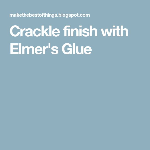Crackle finish with Elmer's Glue