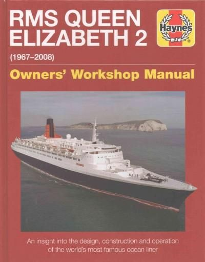 Haynes RMS Queen Elizabeth 2 1967-2008: Owners' Workshop Manual, An Insight into the Design, Construction and Ope... (Hardcover)