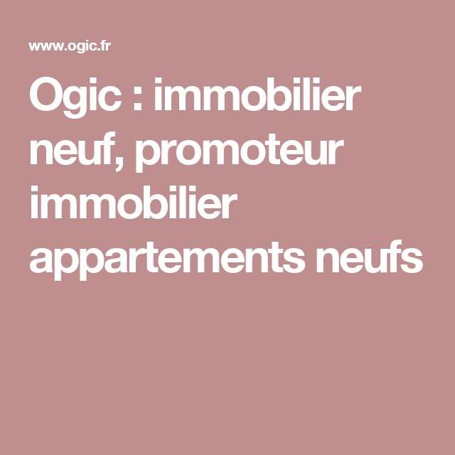 Ogic : immobilier neuf, promoteur immobilier appartements neufs