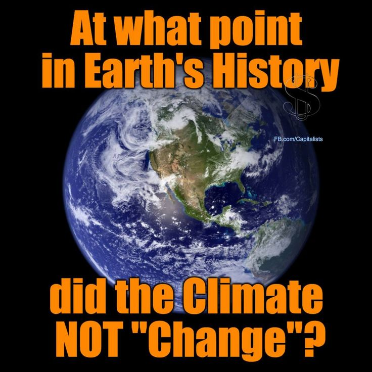 This is so true!! Climates have always changed and always will. Not because of human activity but because of the effects of the sun, moon and planets.