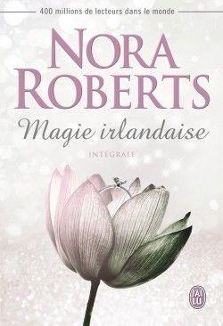 Découvrez Magie irlandaise - L'intégrale, de Nora Roberts sur Booknode, la communauté du livre