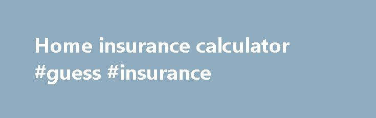 Home insurance calculator #guess #insurance http://turkey.remmont.com/home-insurance-calculator-guess-insurance/  # Home insurance calculator How much does house insurance cost? According to MoneySuperMarket data, the average price for overall home insurance is £113 (January – March 2017), or the equivalent of £2.18 per week. The average annual premium for buildings insurance over the same period was £80. For contents insurance the average annual price was £53. Contents Value Chart It is…