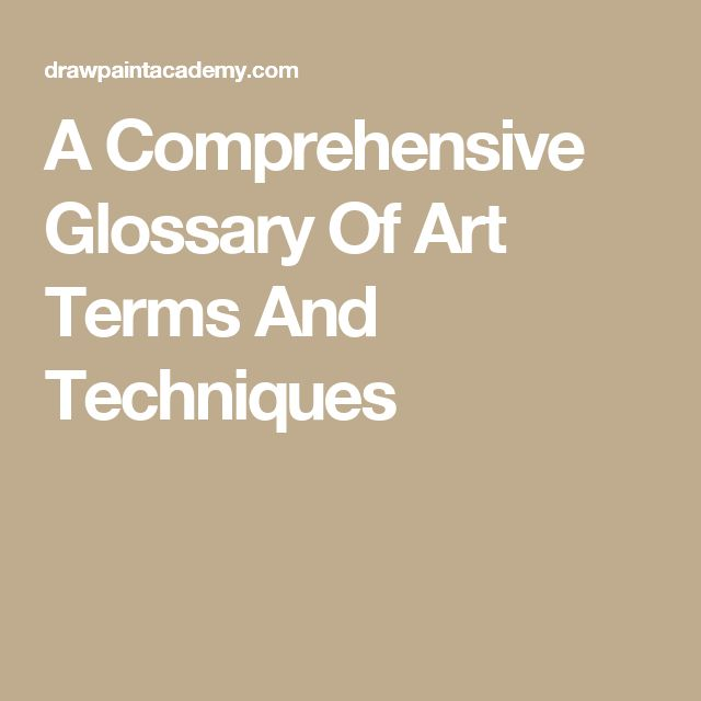 A Comprehensive Glossary Of Art Terms And Techniques