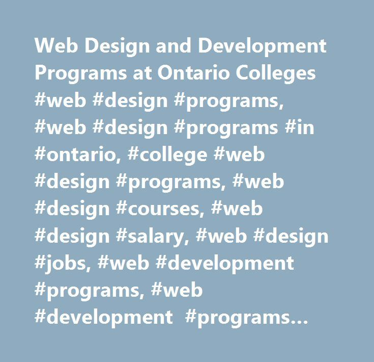 Web Design and Development Programs at Ontario Colleges #web #design #programs, #web #design #programs #in #ontario, #college #web #design #programs, #web #design #courses, #web #design #salary, #web #design #jobs, #web #development #programs, #web #development #programs #in #ontario, #college #web #development #programs…