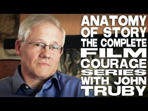 Anatomy Of Story: The Complete Film Courage Series with John Truby