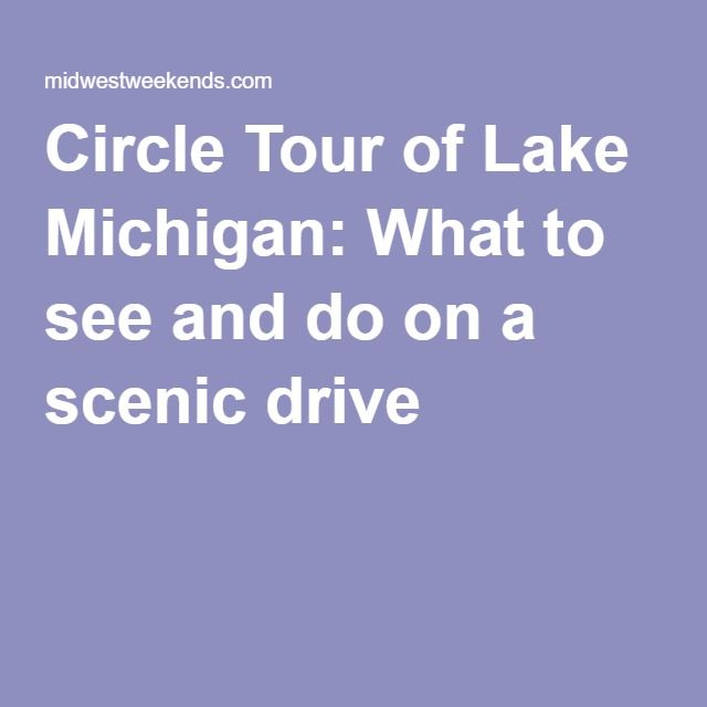 Circle Tour of Lake Michigan: What to see and do on a scenic drive