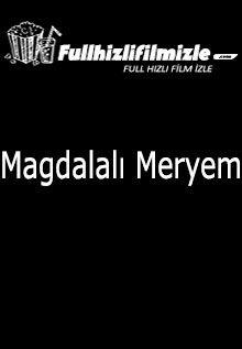 Magdalalı Meryem izle 2018 Türkçe Dublaj Full HD