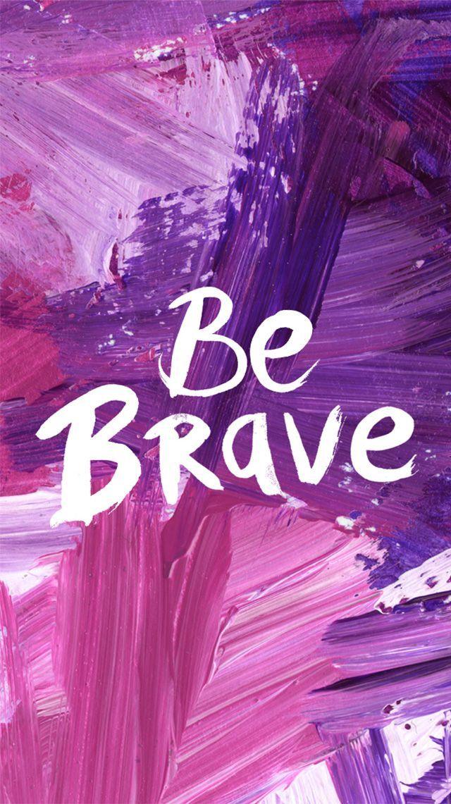 Be Brave se valiente aun que cueste has tu mayor intento