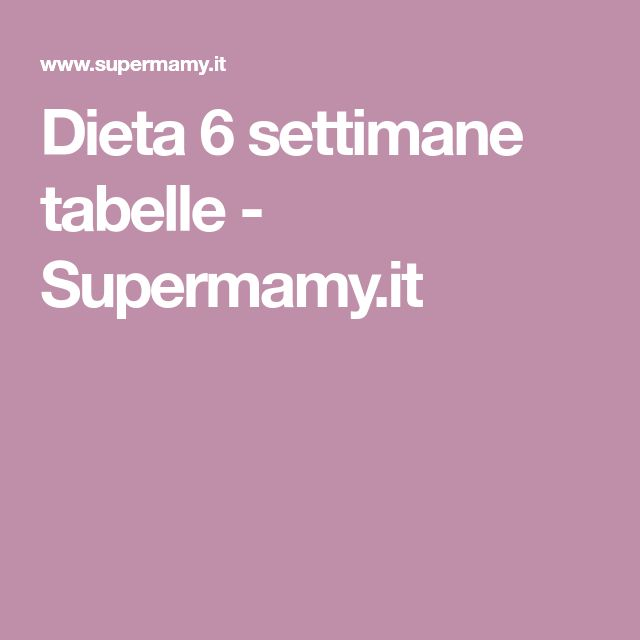 Dieta 6 settimane tabelle - Supermamy.it