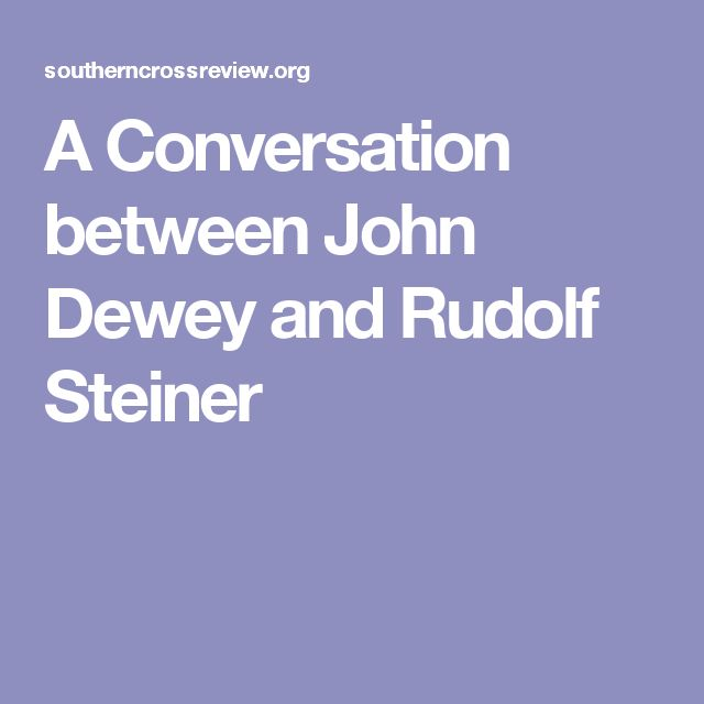 john dewey v rudolf steiner Rudolf steiner rudolf steiner (1869 philosopher john dewey moved from the university of at mid-century dewey believed that progressive education had not.
