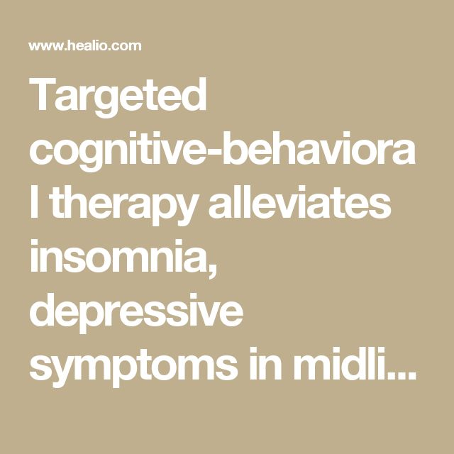 Targeted cognitive-behavioral therapy alleviates insomnia, depressive symptoms in midlife women