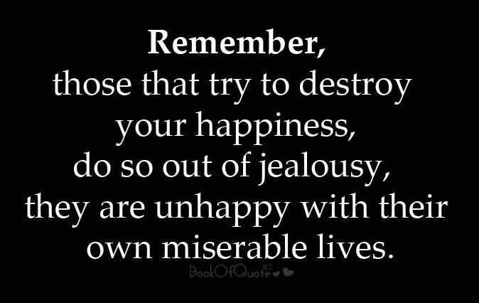 Amen to this! Misery LOVES company! ( or out to destroy you).