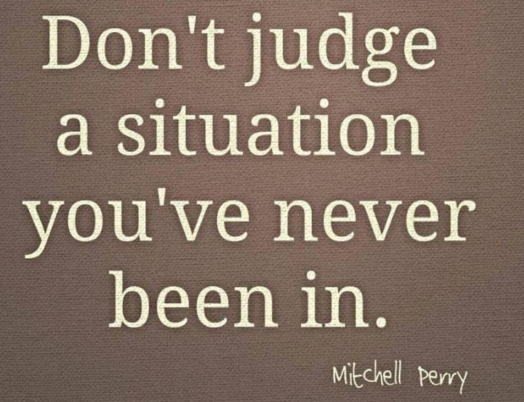 Don't judge me until YOU have walked a mile in my shoes!