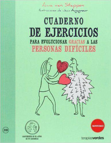 Cuaderno de ejercicios para evolucionar gracias a las personas difíciles: el objetivo de este cuaderno es ayudarte a transformar tus dolorosas desventuras terrestres en apasionantes aventuras. espirituales.