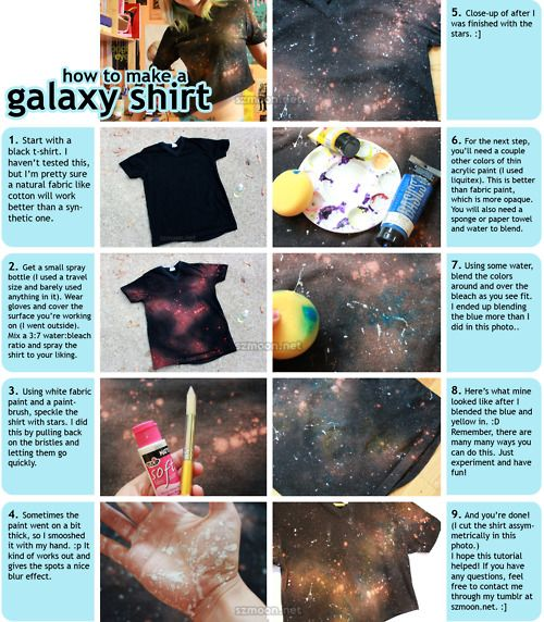szmoon:    how to make a galaxy shirt  as promised, here is the tutorial to make the galaxy shirt :]]  what inspired this shirt in the first place was a striped t-shirt tutorial that used bleach (when I saw it, the bleach really reminded me of galaxy print).  the shirt in the tutorial is for sale in my etsy shop :D  past tutorials