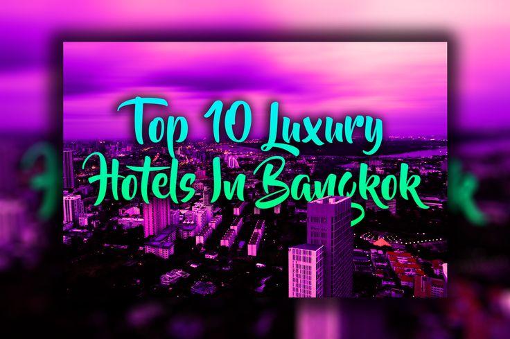 Top Ten Luxury Hotels In Bangkok Thailand - http://exploramum.com/2017/09/top-ten-luxury-hotels-bangkok-thailand.html