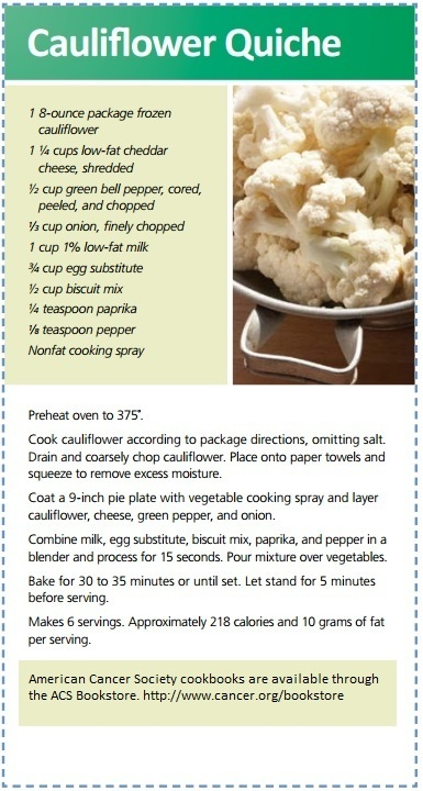 You can eat cauliflower florets raw, or steam, roast, or saute in just a few minutes. Use frozen cauliflower in our recipe for Cauliflower Quiche from The American Cancer Society's Healthy Eating Cookbook.