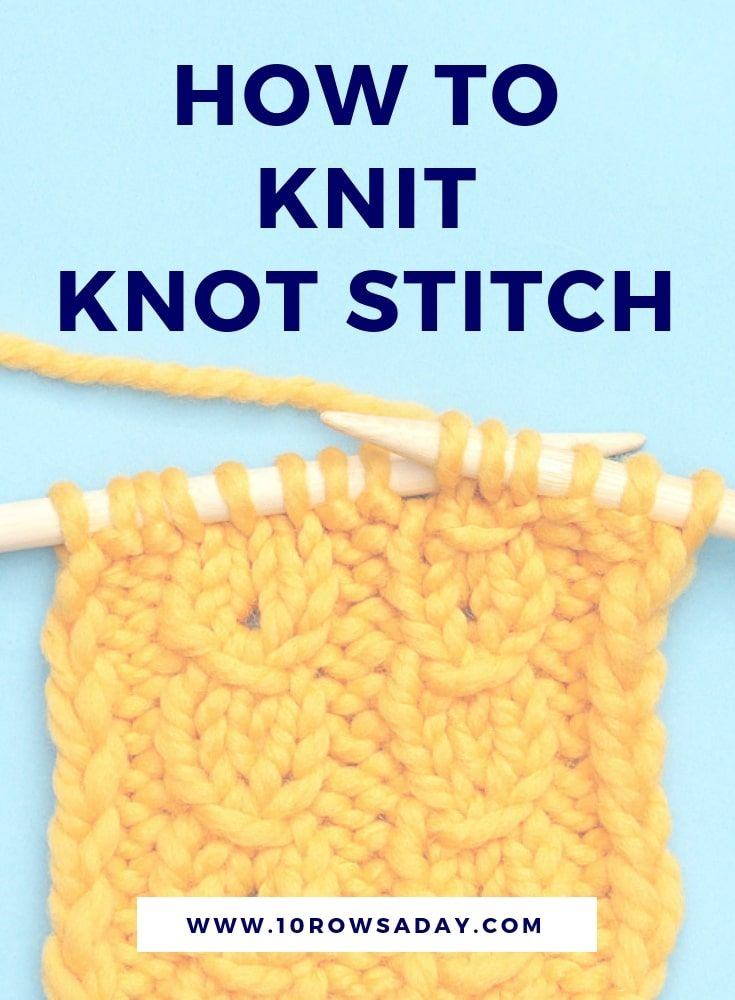 How To Knit A Knot Stitch 10 Rows A Day Knitting Howto
