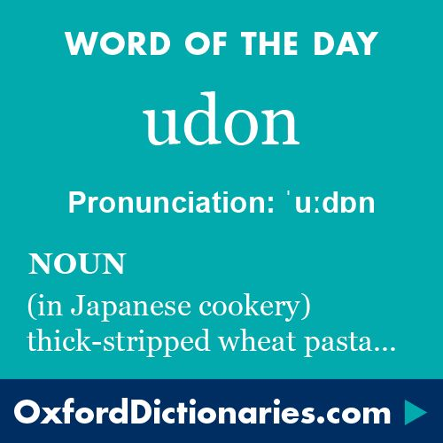udon (noun): (In Japanese cooking) wheat pasta made in thick strips. Word of the…