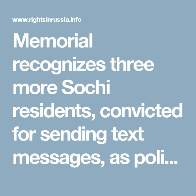 Memorial recognizes three more Sochi residents, convicted for sending text messages, as political prisoners - Rights in Russia