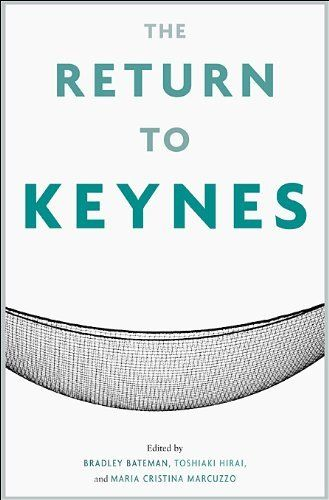 The Return to Keynes by Bradley W. Bateman. $54.50. Publisher: Belknap Press of Harvard University Press (February 15, 2010). 320 pages. Publication: February 15, 2010