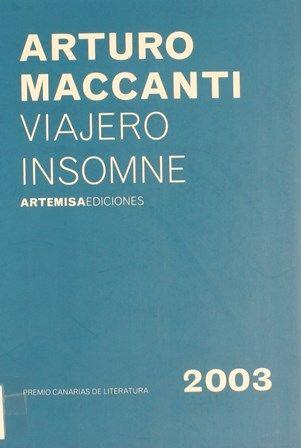 Viajero insomne / Arturo Maccanti. -- [S.l.] : Artemisa, 2010. http://absysnetweb.bbtk.ull.es/cgi-bin/abnetopac01?TITN=437210