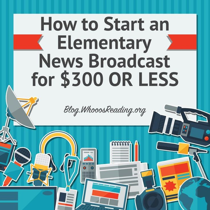 How to Start an Elementary News Broadcast. Practical tips - and you may already have some of the equipment and apps.