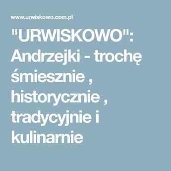 """""""URWISKOWO"""": Andrzejki - trochę śmiesznie , historycznie , tradycyjnie i kulinarnie"""