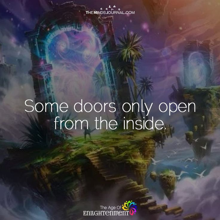 Some Doors Only Open From Tha Inside - https://themindsjournal.com/doors-open-tha-inside/