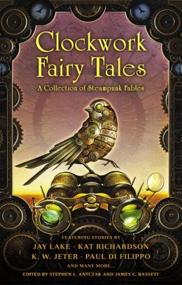 Clockwork Fairy Tales: A Collection of Steampunk Fables (I have a story in here!)
