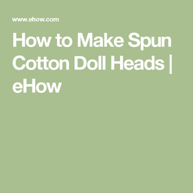 How to Make Spun Cotton Doll Heads | eHow