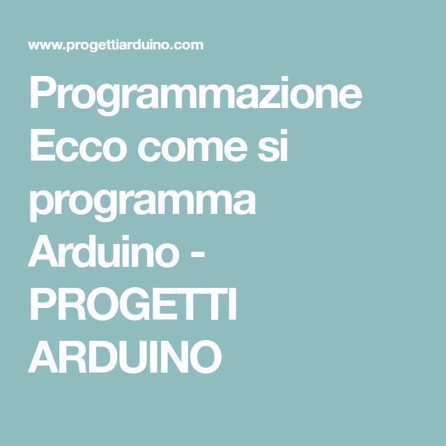 Programmazione Ecco come si programma Arduino - PROGETTI ARDUINO