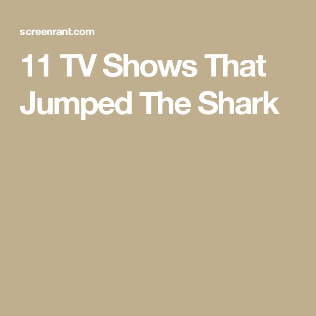 11 TV Shows That Jumped The Shark