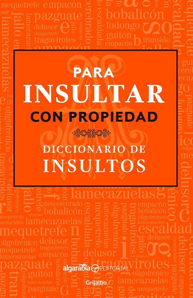 Para insultar con propiedad. http://www.slideshare.net/RHMX/para-insultar-con-propiedad-diccionario-de-insultos