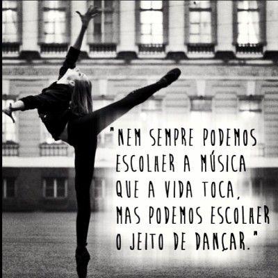 <p></p><p>Nem sempre podemos escolher a música que a vida toca, mas podemos escolher o jeito de dançar.</p>