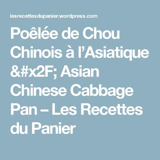 Poêlée de Chou Chinois à l'Asiatique / Asian Chinese Cabbage Pan – Les Recettes du Panier