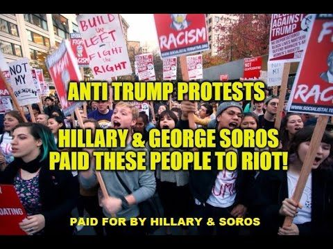 SHOCKING: ANTI TRUMP PROTESTS PAID FOR BY HILLARY AND GEORGE SOROS! WIKI...