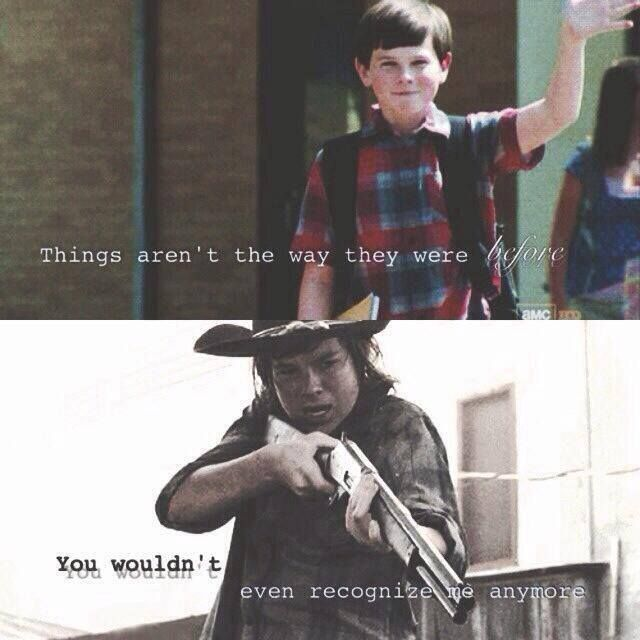 """""""Things aren't the way they were before. You wouldn't even recongize me anymore."""" Carl Grimes ■ Season 1 and Season 4 
