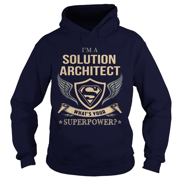 Im a SOLUTION ARCHITECT What's your SUPERPOWER? - Solution Architect hoodies and t shirts