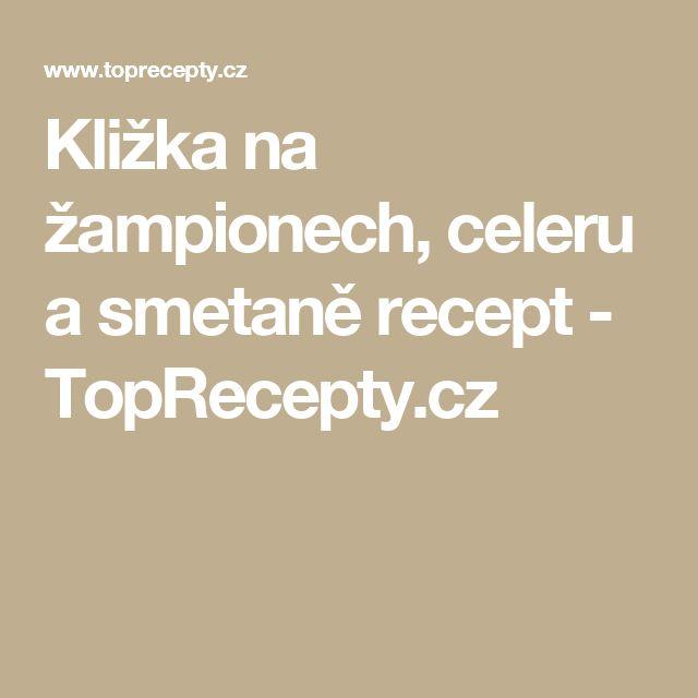 Kližka na žampionech, celeru a smetaně recept - TopRecepty.cz