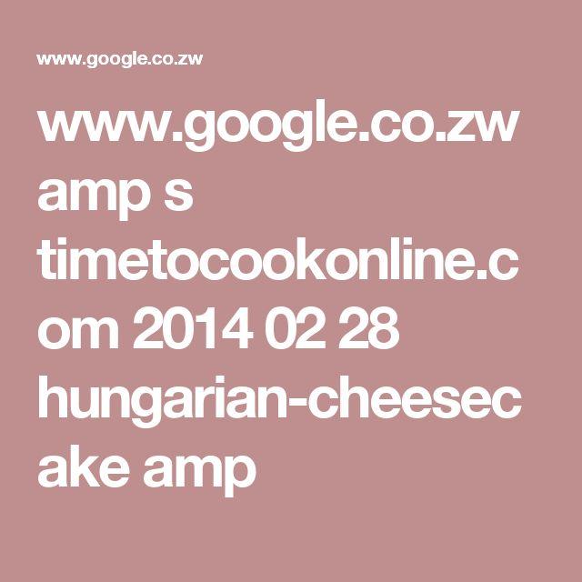 www.google.co.zw amp s timetocookonline.com 2014 02 28 hungarian-cheesecake amp