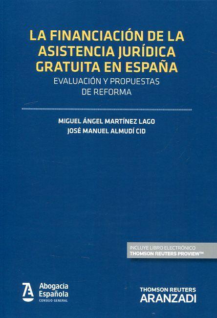 La financiación de la asistencia jurídica gratuita en España : evaluación y propuestas de reforma / Miguel Ángel Martínez Lago, José Manuel Almudí Cid. - 2016