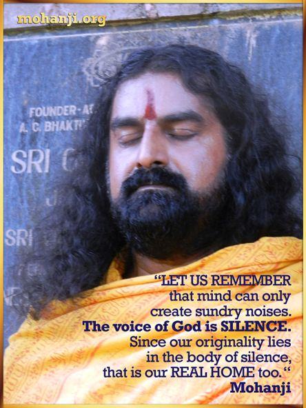 """""""Let us remember that mind can only create sundry noises. The voice of God is silence. Since our originality lies in the body of silence, that is our real home too."""" - Mohanji"""
