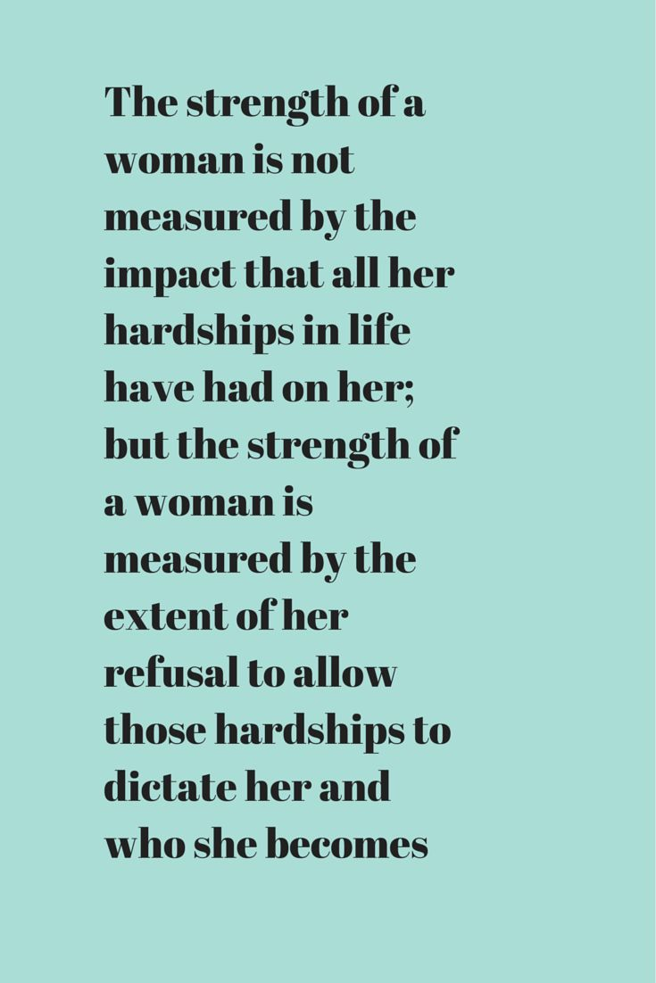 The strength of a woman is not measured